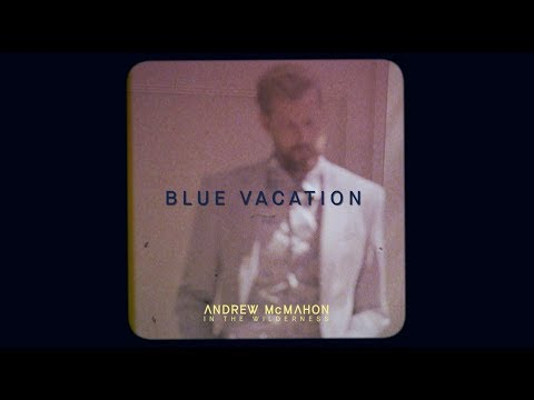 Andrew McMahon In The Wilderness - Blue Vacation - Andrew McMahon