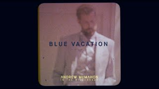 Andrew McMahon in the Wilderness - Blue Vacation