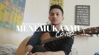 MENEMUKANMU - SEVENTEEN BAND ( COVER BY ALDHI )