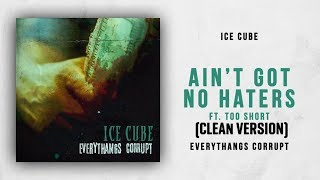 Ain't Got No Haters (CLEAN VERSION) Ice Cube Ft Too Short