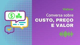 Conversa sobre custo, preço e valor