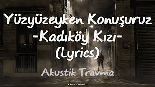 Yüzyüzeyken Konuşuruz   Kadıköy Kızı (Lyrics)