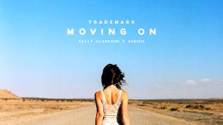 Trademark - Moving On (Kelly Clarkson x Audien)