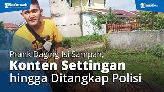 Fakta-fakta YouTuber Edo Putra Buat Prank Daging Isi Sampah,Konten Settingan hingga Ditangkap Polisi