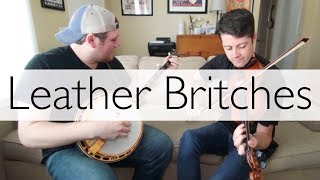 Leather Britches - Fiddle & Banjo