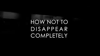 How Not To Disappear Completely - Official Trailer
