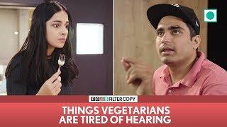 FilterCopy | Things Vegetarians Are Tired Of Hearing | Ft. Apoorva, Akash, Madhu, Banerjee & Viraj