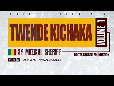 TWENDE KICHAKA VOL 1 – Roots Reggae Mix – Muzikal Sheriff – FB/IG/Tweet @MuzikalSheriff
