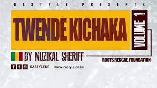 TWENDE KICHAKA VOL 1 – Roots Reggae Mix – Muzikal Sheriff – FB/IG/Tweet @MuzikalSheriff