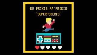 """DE FRIKIS PA' FRIKIS 01X01 """"SUPERPODERES"""""""