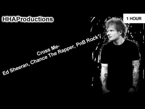 Ed Sheeran - Cross Me ft. Chance the Rapper, PnB Rock (1 Hour)