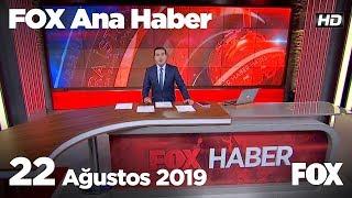 22 Ağustos 2019 FOX Ana Haber