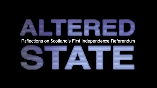 ALTERED STATE 2of2 - Reflections on Scotland's First Independence Referendum