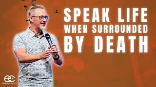 Speak Life When Surrounded By Death