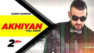 Akhiyan ( Full Audio ) | Garry Sandhu | Latest Punjabi Song