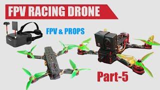 How to build FPV RACING DRONE Part5 FPV & Props DiyDot3d Tech