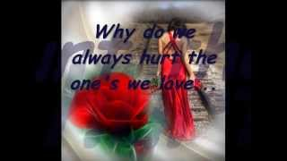 Why Do We Always Hurt The One We Love  (Dan Hill - Lyrics)