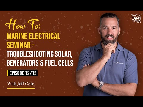 How To: Marine Electrical Seminar - Troubleshooting Solar, Generators & Fuel Cells - Episode 12 of 12