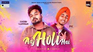 Aaj Holi Hai | Holi Anthem | Shobi Sarwan Ft Pk | Latest Hindi Song 2019 | Frame Phaad