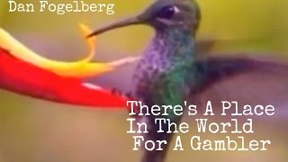 There's A Place In The World For A Gambler By Dan Fogelberg Lyrics Below