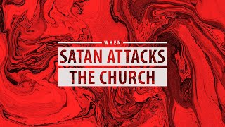 When Satan Attacks the Church