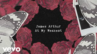 James Arthur   At My Weakest (Lyric Video)