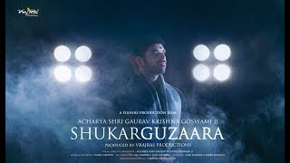 Tera Shukar Guzaara by Shradhey Acharya Shri Gaurav Krishna Goswamiji