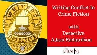 Writing Conflict In Crime Fiction With Detective Adam Richardson
