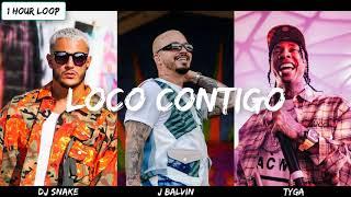 DJ Snake, J. Balvin, Tyga   Loco Contigo (1 HOUR LOOP)