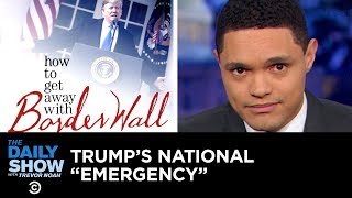 Trump Admits There's No Emergency While Declaring a National Emergency | The Daily Show