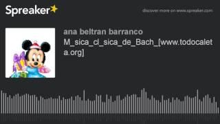 M_sica_cl_sica_de_Bach_[www.todocaleta.org] (hecho con Spreaker)