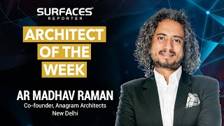 Architect of the Week | Ar Madhav Raman, Co-Founder, Anagram Architects in conversation with Vertica Dvivedi | New Delhi | SURFACES REPORTER