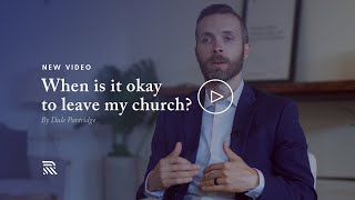 When is it okay to leave my church?