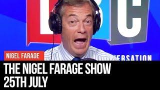 The Nigel Farage Show   LIVE Radio Debate - 25th July   LBC