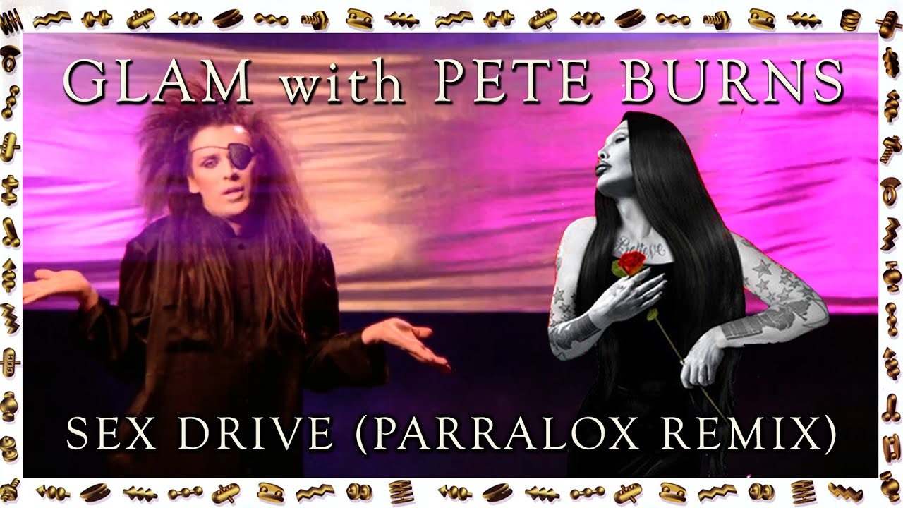 Glam with Pete Burns - Sexdrive (Parralox Bootleg Remix)