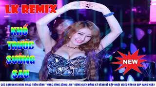 Lk NhẠc TrẺ Remix Dj MỚi NhẤt  KhỔ TrƯỚc SƯỚng Sau ĐỂ Cho Anh KhÓc NhẠc SỐng SÔng Lam