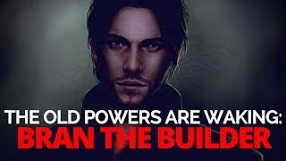 Game of Thrones/ASOIAF Theories   The Old Powers are Waking   Bran the Builder