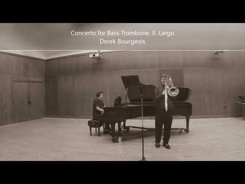 Concerto for Bass Trombone, II. Largo Derek Bourgeois, Composer