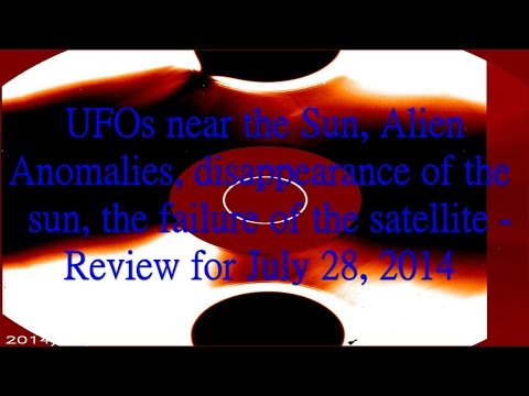 UFOs near the Sun, Alien Anomalies, disappearance of the Sun – Review for July 28, 2014
