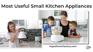 My Favorite and Most Useful Small Kitchen Appliances I Olga's Flavor Factory