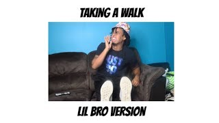 Taking A Walk Parody   Lil Bro Version