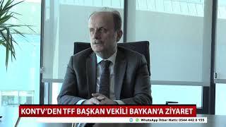 KONTV'den TFF Başkan Vekili Baykan'a ziyaret