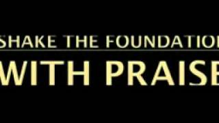 Shake the Foundation with Praise