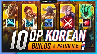 10 NEW INSANE Korean Builds YOU MUST EXPLOIT in Patch 11.5 - League of Legends