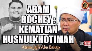 Abam Bochey : Kematian Husnul Khotimah - Ustaz Jafri Abu Bakar