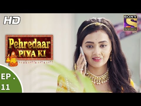 Pehredaar Piya Ki - पहरेदार पिया की - Ep 11 - 31st July, 2017