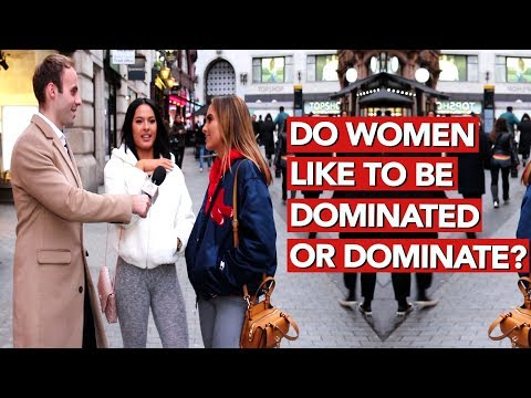 Do women like to be dominated or dominate?