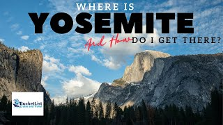 WHERE IS YOSEMITE and HOW DO I GET THERE?