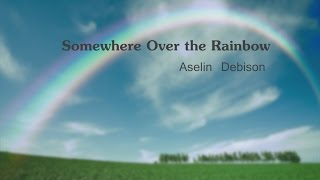 Somewhere Over The Rainbow - Aselin Debison (Lyrics)