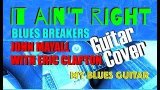 IT AIN'T RIGHT : Guitar Cover : ERIC CLAPTON : JOHN MAYALL : BLUES BREAKERS